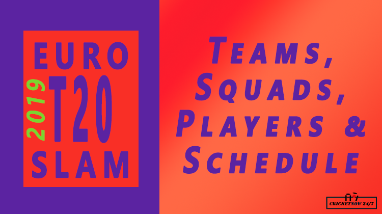 Euro slam t20 2019 teams players squads schedule
