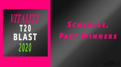 2020 Vitality T20 Blast Full Match Schedule and Past Winners
